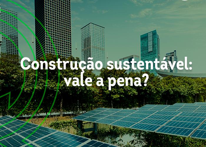 Construção sustentável: é realmente viável?