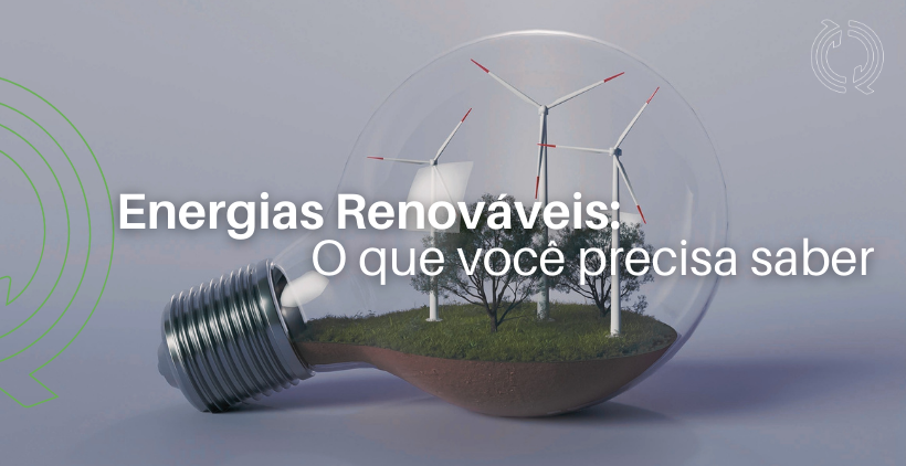 Energias Renováveis: o Futuro Sustentável que Precisa Ser Colocado em Prática